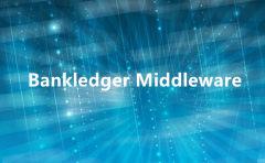 全新区块链应用Bankledger Middleware预计于4月底正式发布